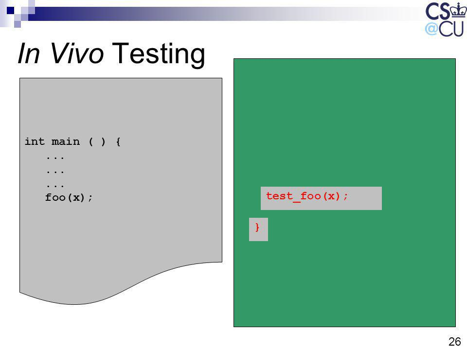 26 In Vivo Testing int main ( ) {... foo(x); test_foo(x); }
