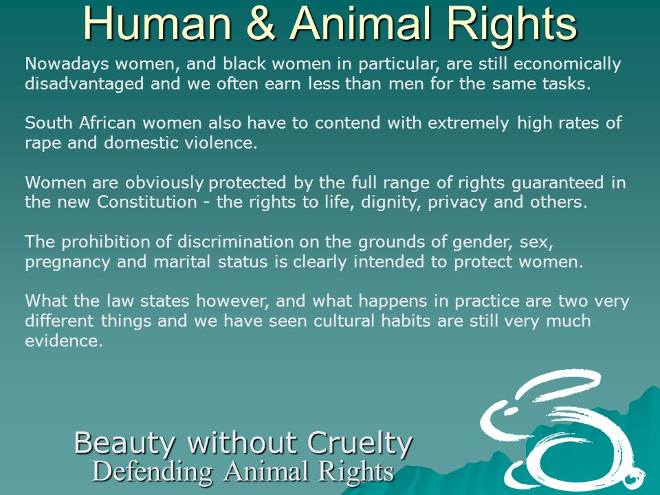 Human & Animal Rights Beauty without Cruelty Defending Animal Rights Nowadays women, and black women in particular, are still economically disadvantaged and we often earn less than men for the same tasks.