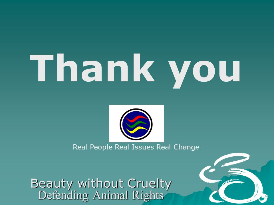 Beauty without Cruelty Defending Animal Rights Thank you Real People Real Issues Real Change