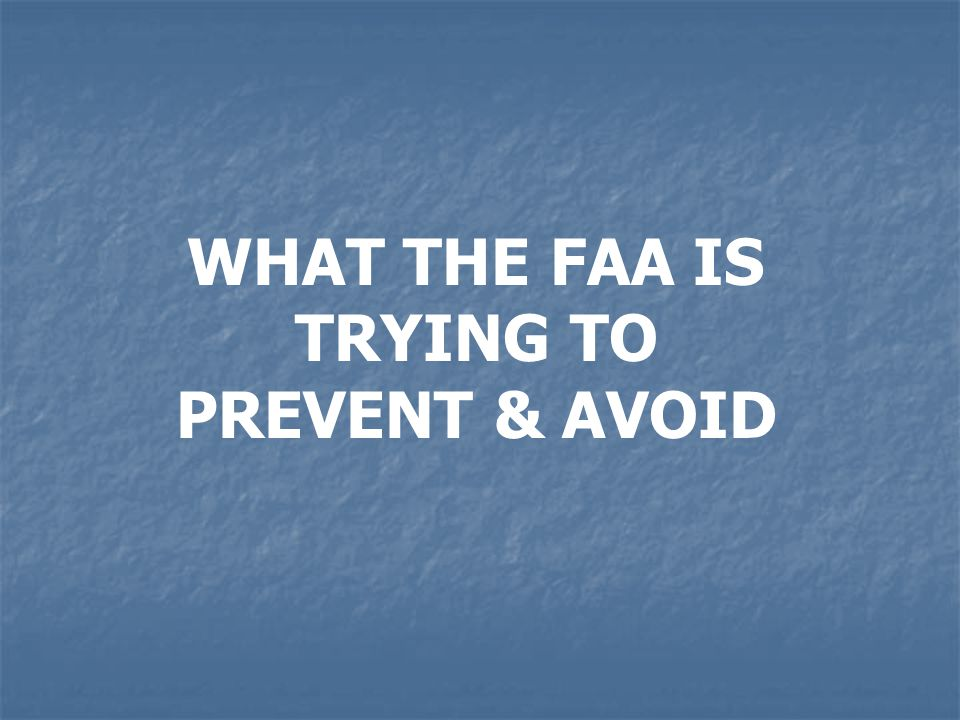 WHAT THE FAA IS TRYING TO PREVENT & AVOID