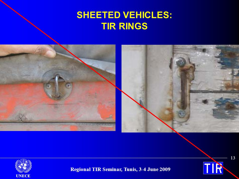 UNECE Regional TIR Seminar, Tunis, 3-4 June 2009 13 SHEETED VEHICLES: TIR RINGS