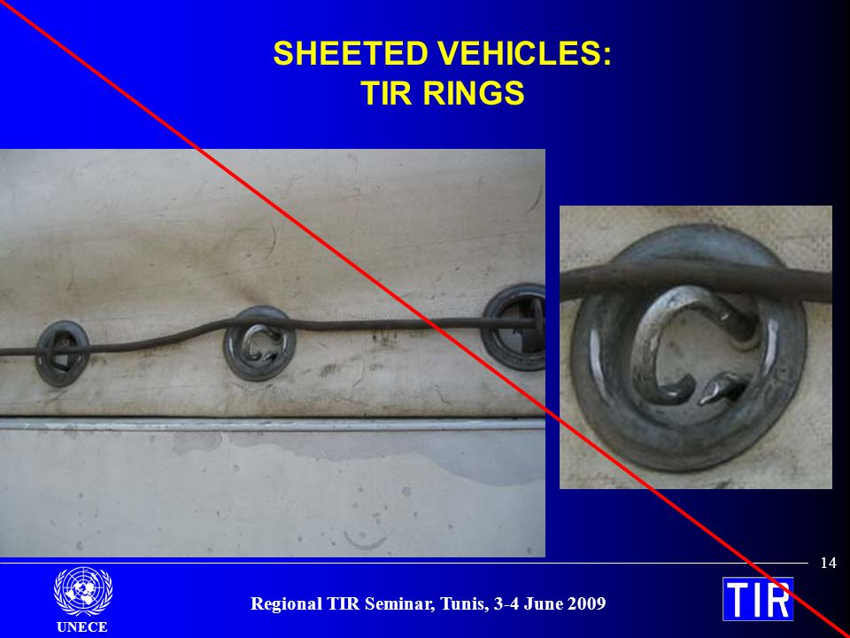 UNECE Regional TIR Seminar, Tunis, 3-4 June 2009 14 SHEETED VEHICLES: TIR RINGS