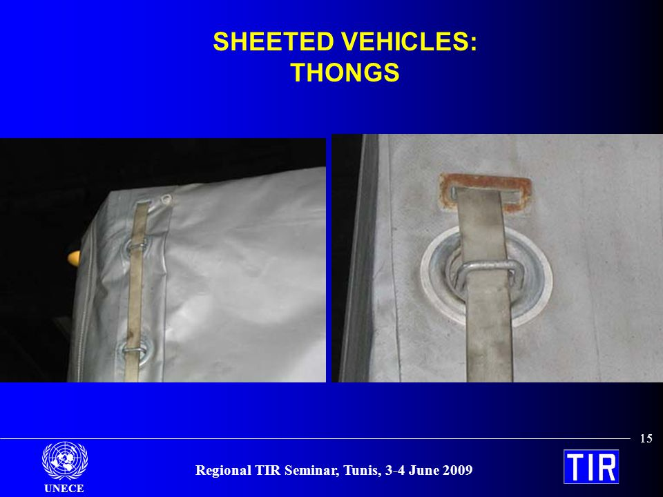 UNECE Regional TIR Seminar, Tunis, 3-4 June 2009 15 SHEETED VEHICLES: THONGS