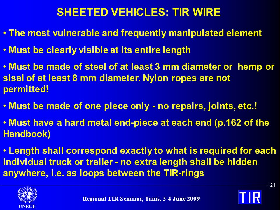 UNECE Regional TIR Seminar, Tunis, 3-4 June 2009 21 The most vulnerable and frequently manipulated element Must be clearly visible at its entire length Must be made of steel of at least 3 mm diameter or hemp or sisal of at least 8 mm diameter.