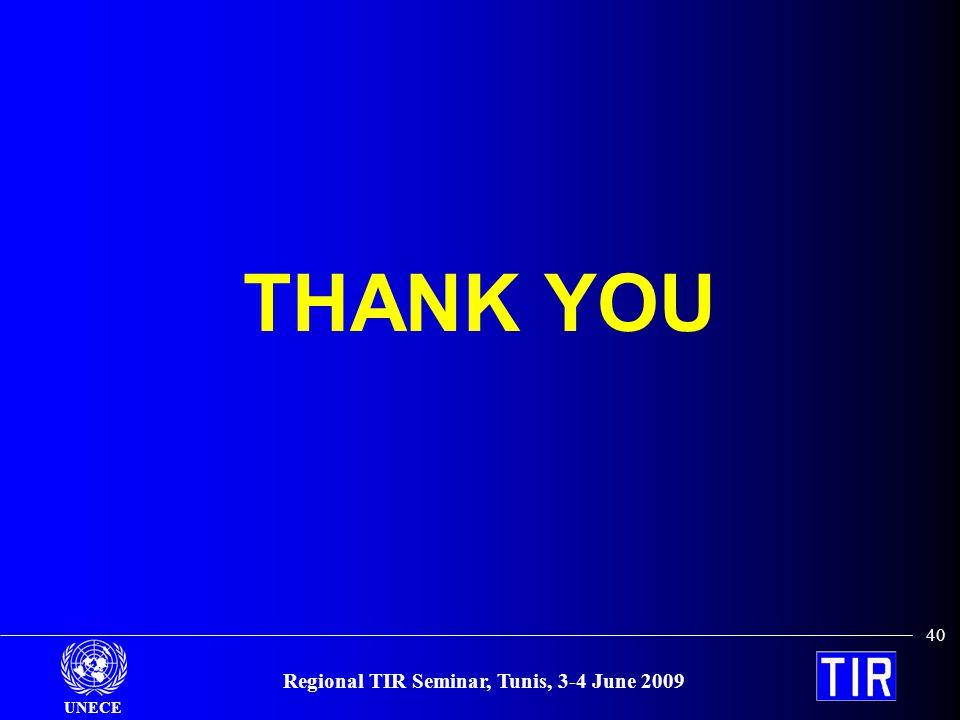 UNECE Regional TIR Seminar, Tunis, 3-4 June 2009 40 THANK YOU
