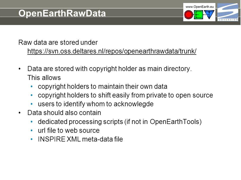 OpenEarthRawData Raw data are stored under https://svn.oss.deltares.nl/repos/openearthrawdata/trunk/ Data are stored with copyright holder as main dir