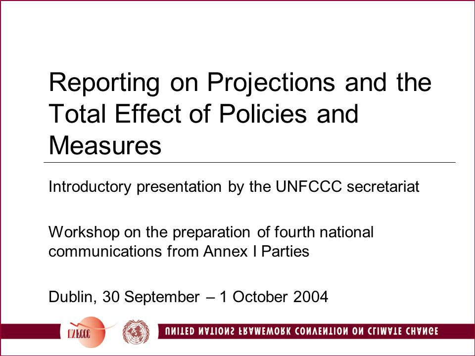Overview Introduction UNFCCC reporting guidelines, main provisions relevant to reporting on projections and the total effect of policies and measures C&S report of NC3s, some general issues and problems identified IDRs of NC3s, examples of good practice in reporting on projections and the overall effect of policies and measures Some points for discussion