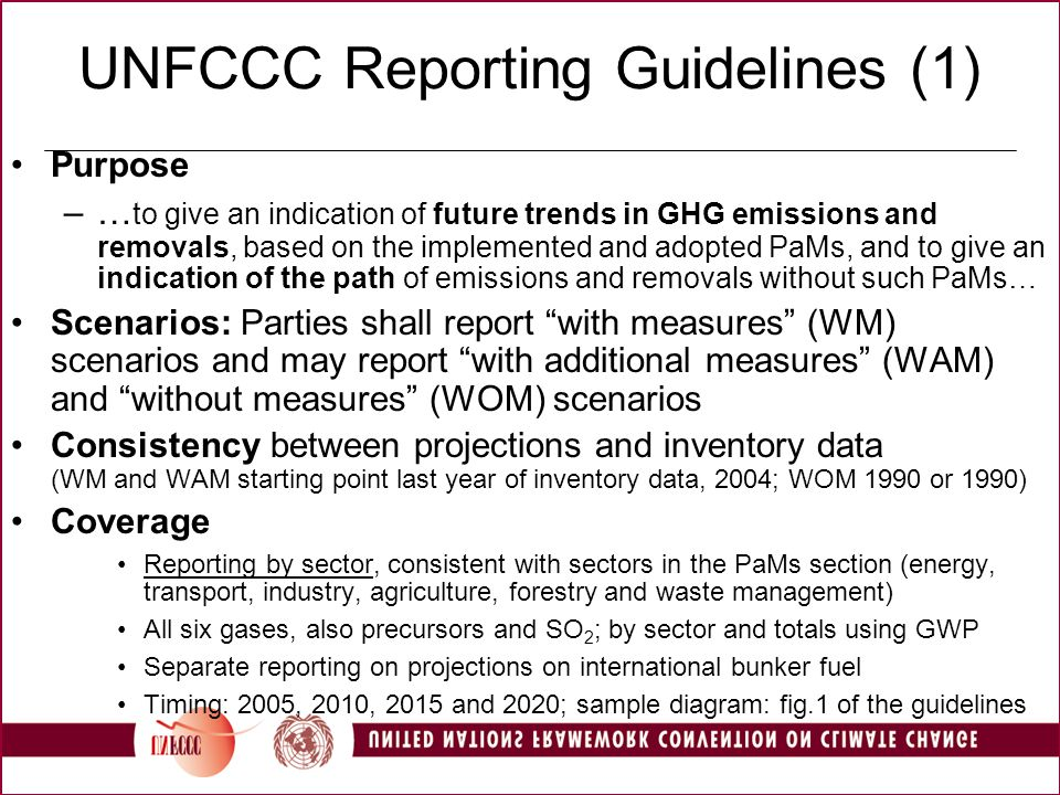 UNFCCC Reporting Guidelines (1) Purpose –… to give an indication of future trends in GHG emissions and removals, based on the implemented and adopted
