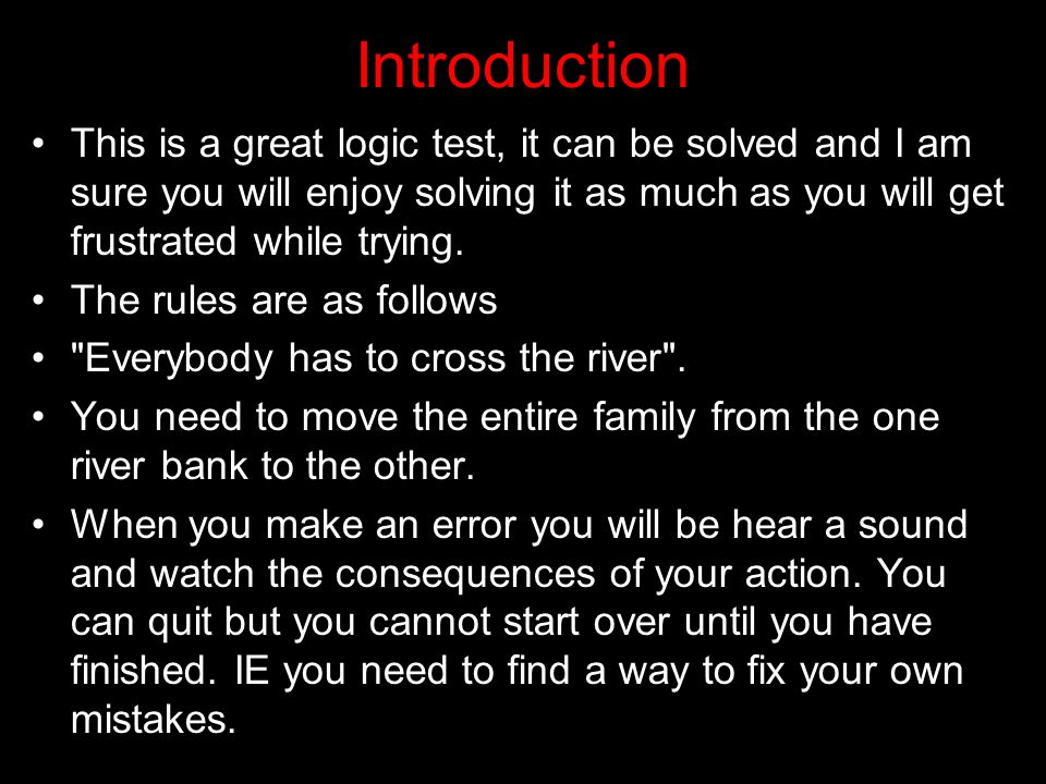 Introduction This is a great logic test, it can be solved and I am sure you will enjoy solving it as much as you will get frustrated while trying.