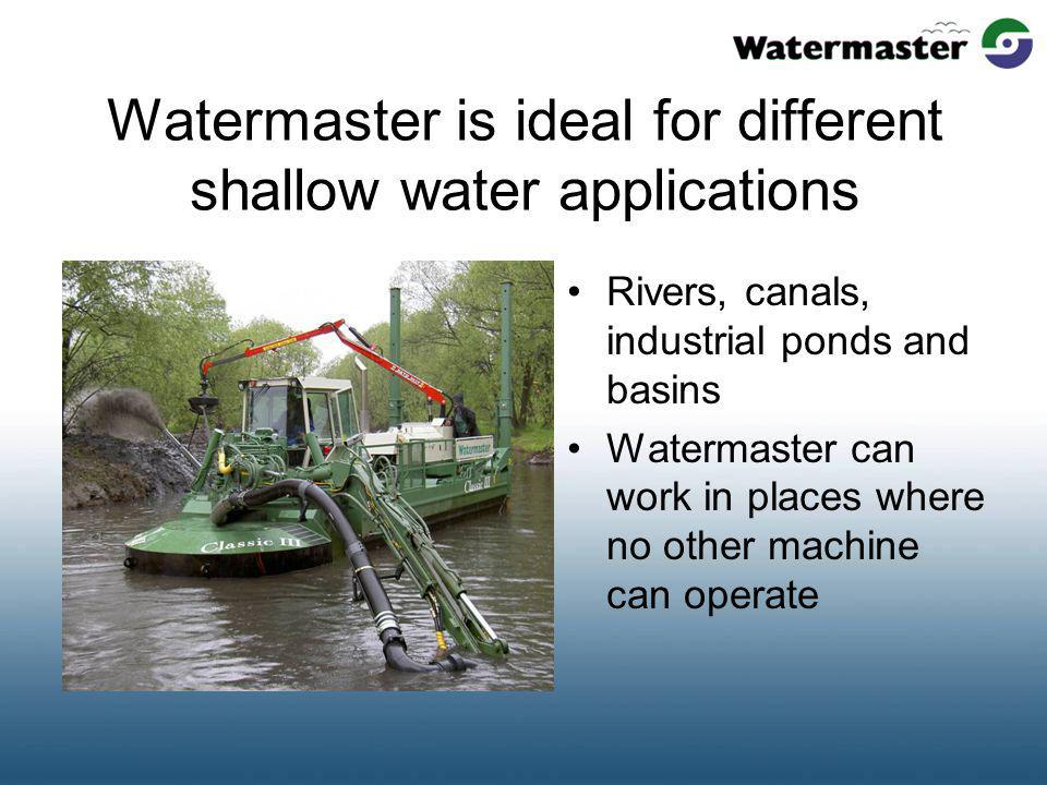 Watermaster is ideal for different shallow water applications Rivers, canals, industrial ponds and basins Watermaster can work in places where no othe