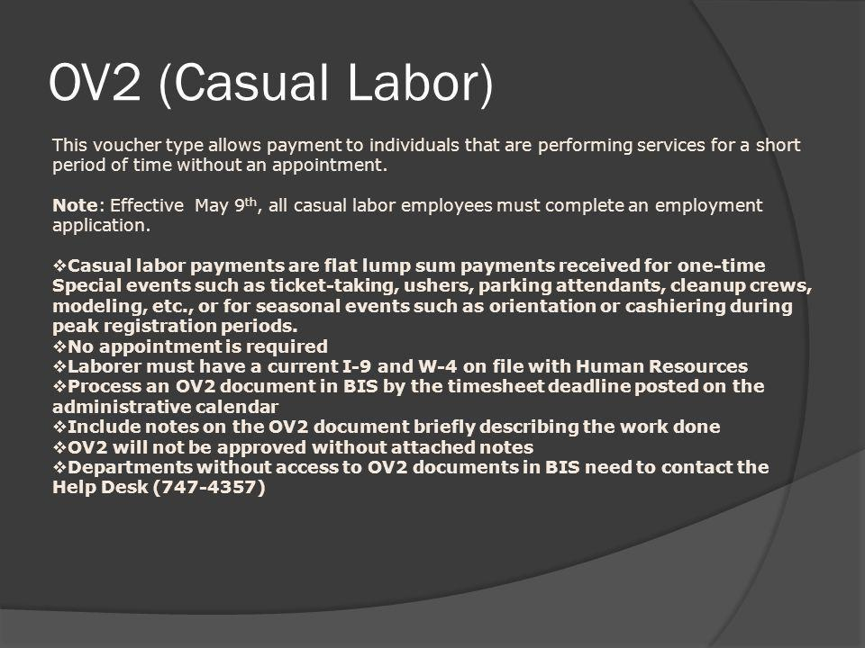 OV2 (Casual Labor) This voucher type allows payment to individuals that are performing services for a short period of time without an appointment. Not