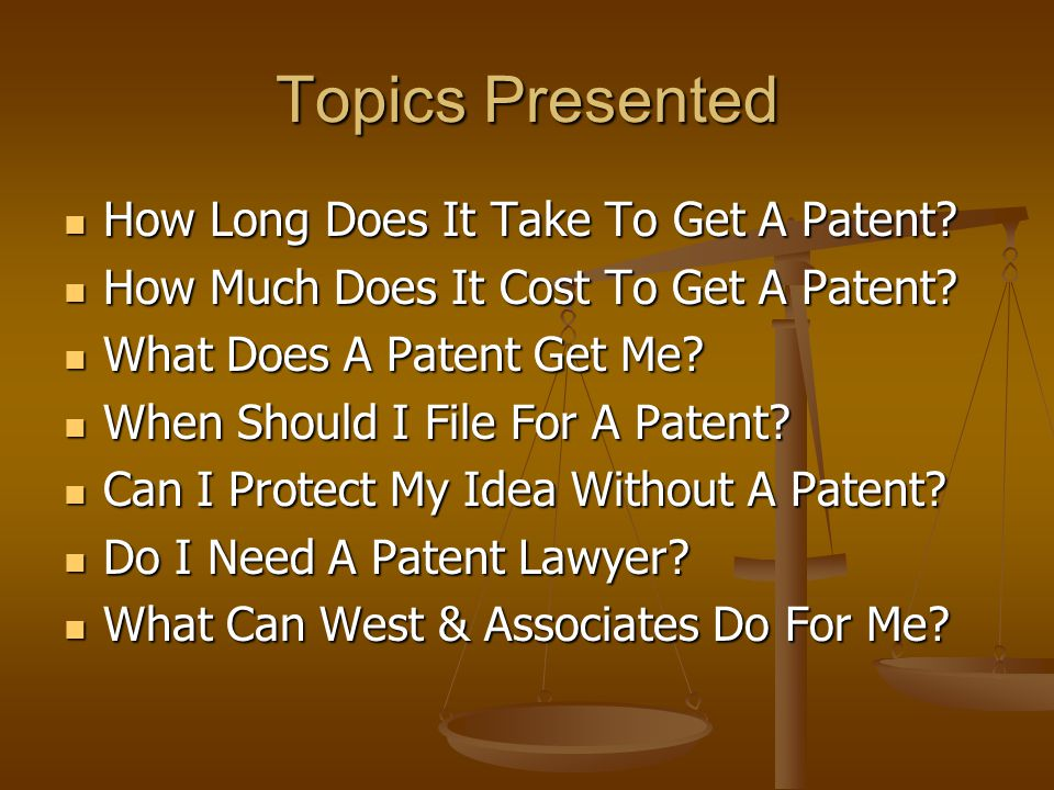 Topics Presented How Long Does It Take To Get A Patent.