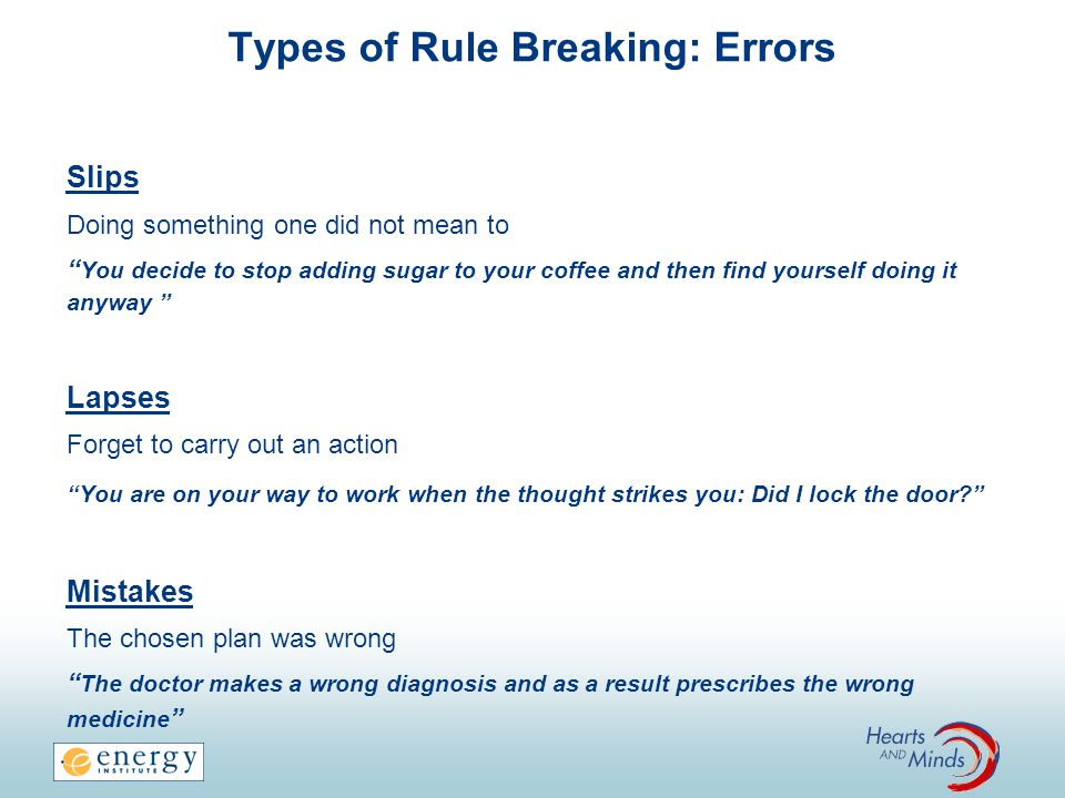 Types of Rule Breaking: Errors Slips Doing something one did not mean to You decide to stop adding sugar to your coffee and then find yourself doing i