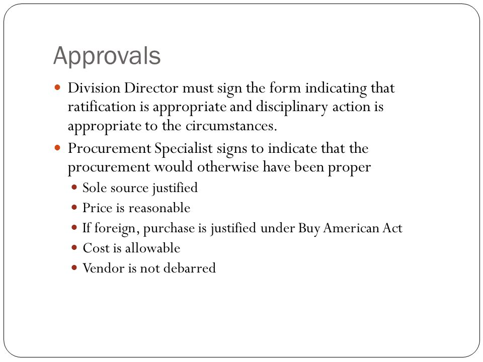 Approvals Division Director must sign the form indicating that ratification is appropriate and disciplinary action is appropriate to the circumstances