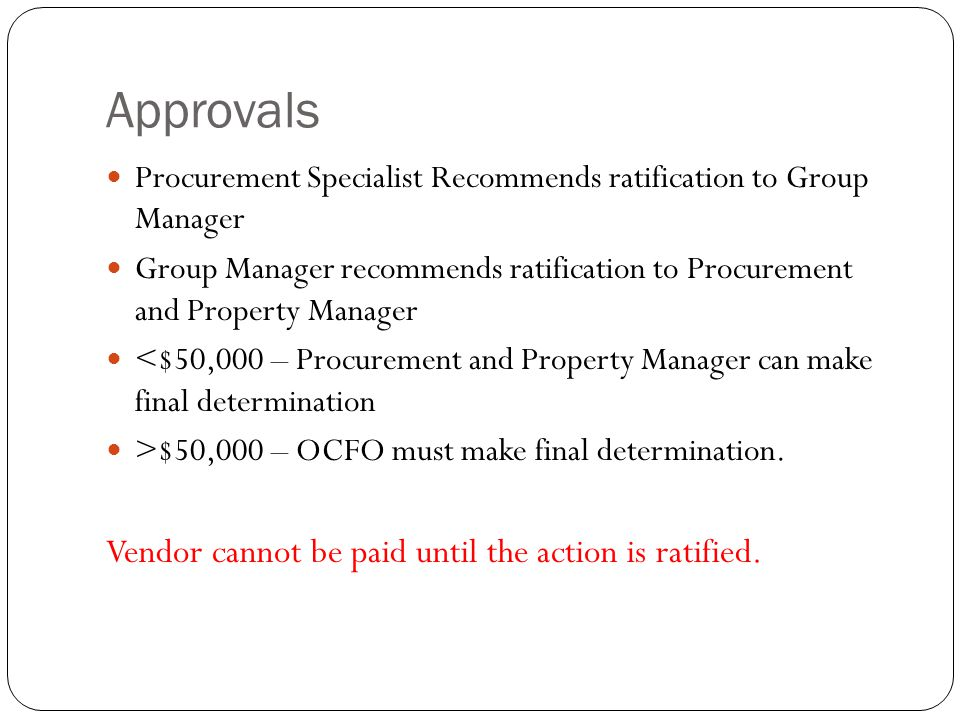 Approvals Procurement Specialist Recommends ratification to Group Manager Group Manager recommends ratification to Procurement and Property Manager <$