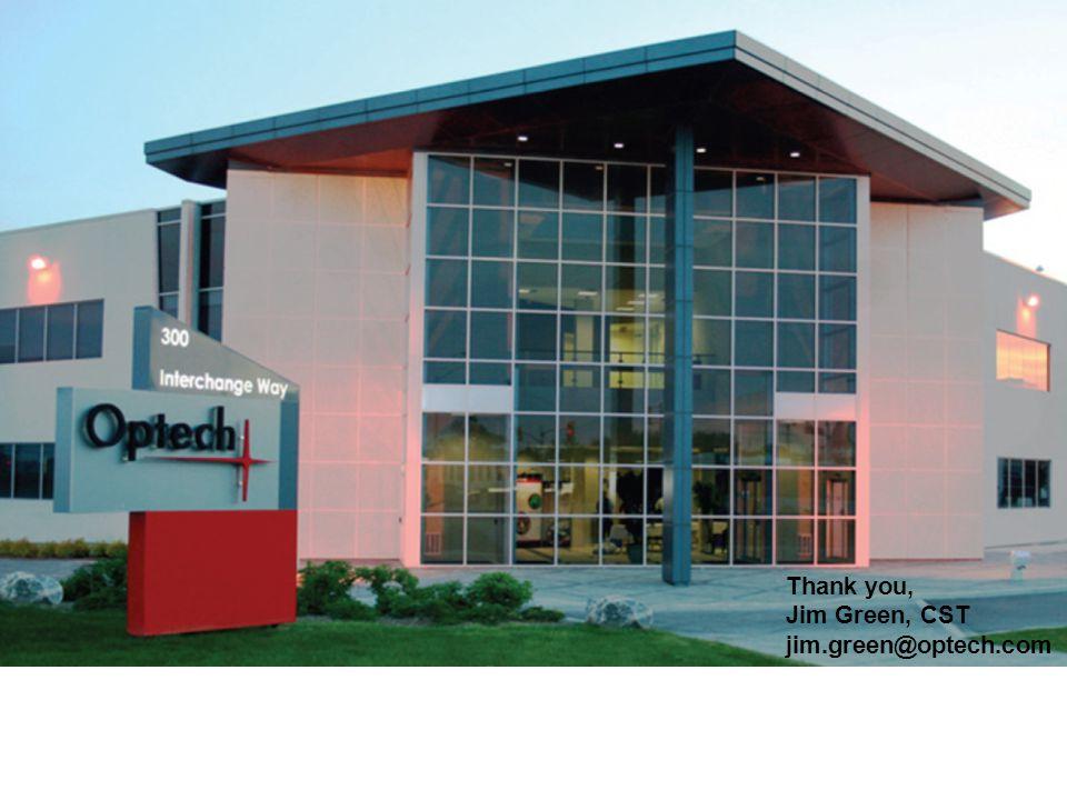 Thank you, Jim Green, CST jim.green@optech.com