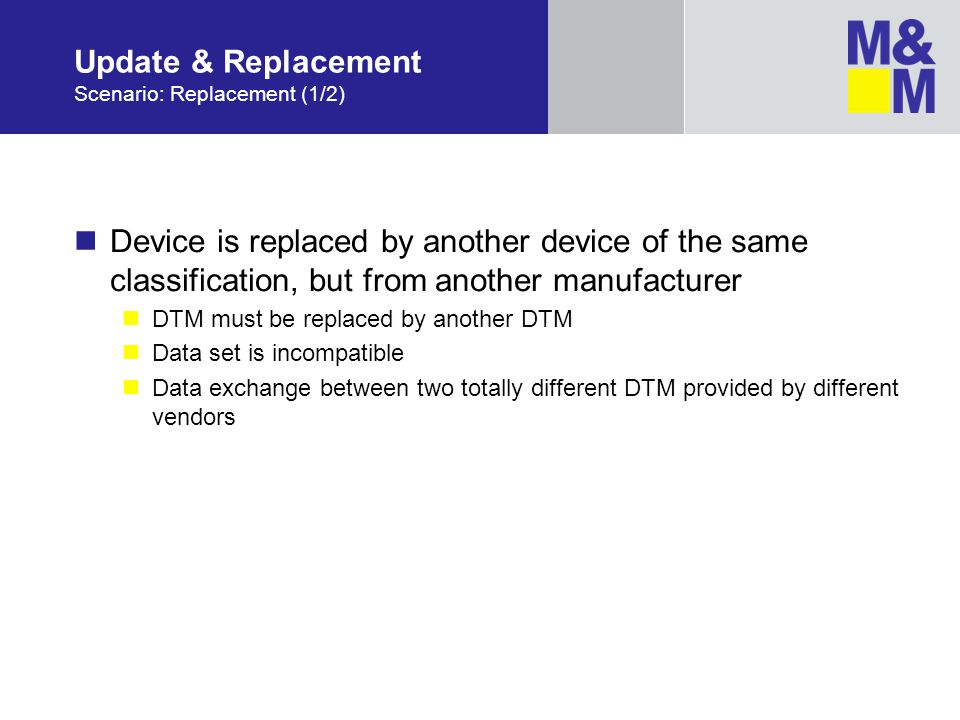 Device is replaced by another device of the same classification, but from another manufacturer DTM must be replaced by another DTM Data set is incompa