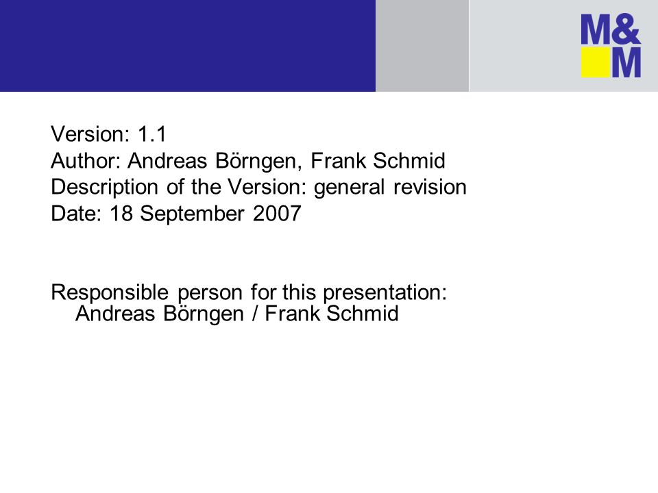 Version: 1.1 Author: Andreas Börngen, Frank Schmid Description of the Version: general revision Date: 18 September 2007 Responsible person for this pr
