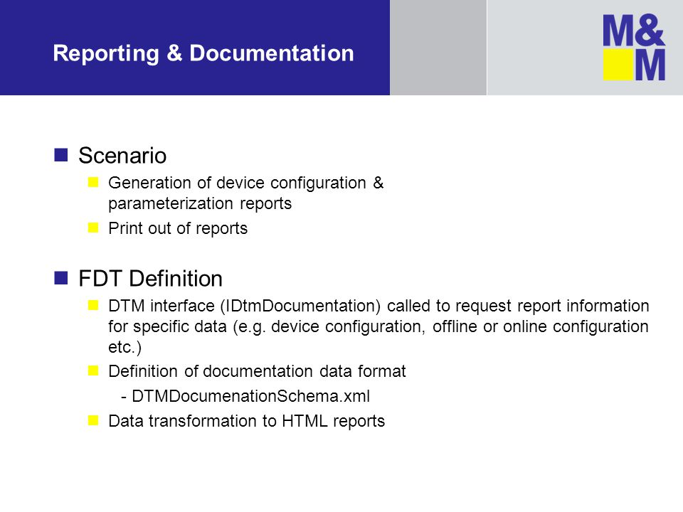 Reporting & Documentation Scenario Generation of device configuration & parameterization reports Print out of reports FDT Definition DTM interface (ID
