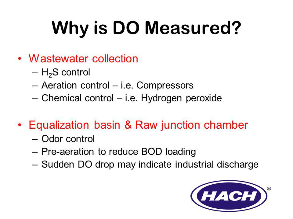 Why is DO Measured. Wastewater collection –H 2 S control –Aeration control – i.e.
