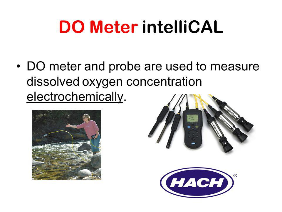 DO Meter intelliCAL DO meter and probe are used to measure dissolved oxygen concentration electrochemically.