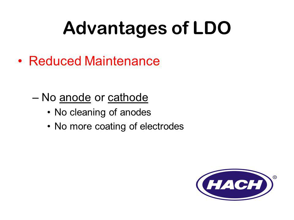 Advantages of LDO Reduced Maintenance –No anode or cathode No cleaning of anodes No more coating of electrodes