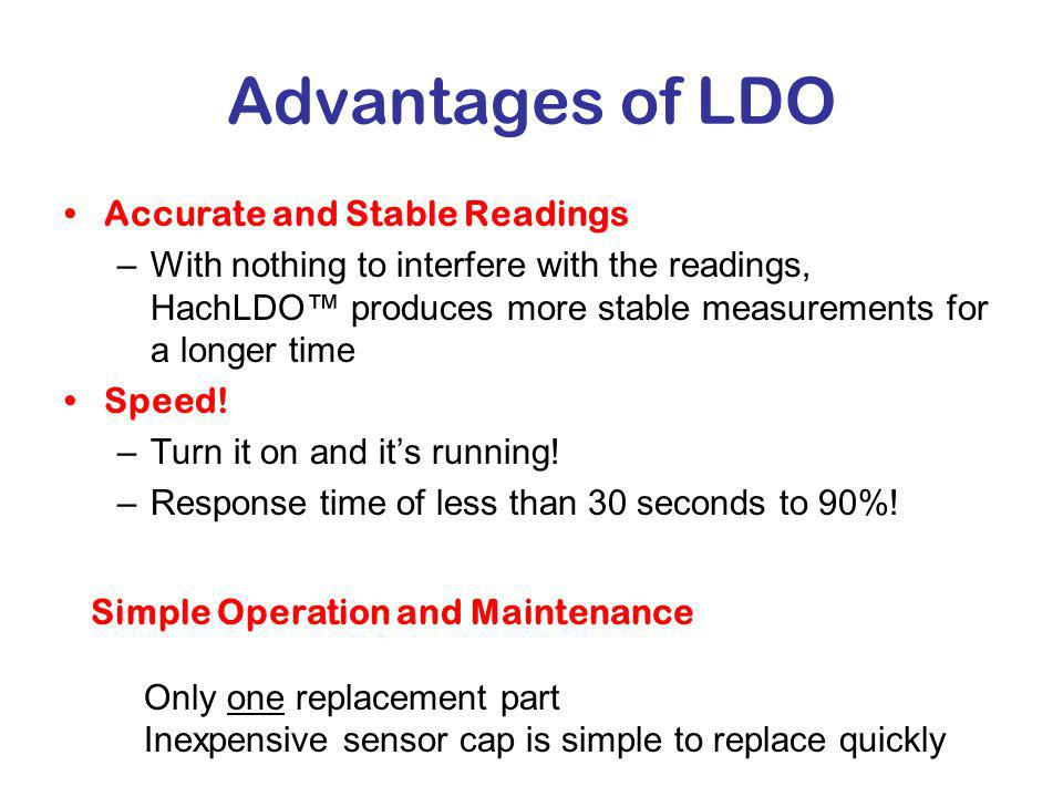 Advantages of LDO Accurate and Stable Readings –With nothing to interfere with the readings, HachLDO produces more stable measurements for a longer time Speed.