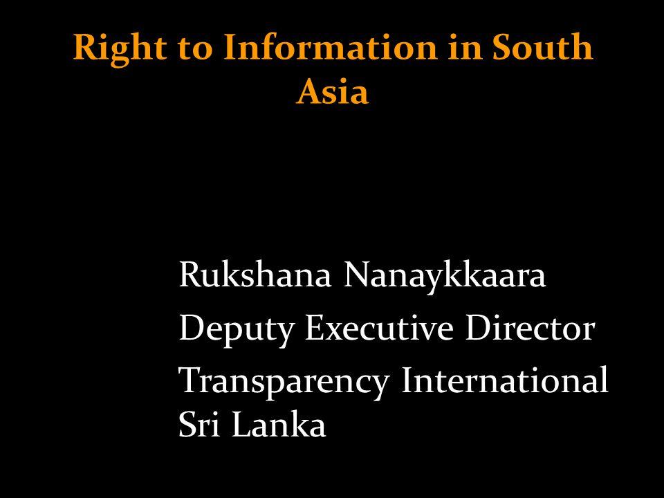 Right to Information in South Asia Rukshana Nanaykkaara Deputy Executive Director Transparency International Sri Lanka