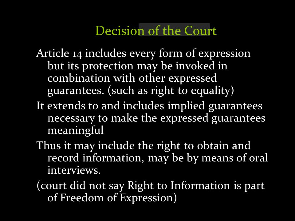 Decision of the Court Article 14 includes every form of expression but its protection may be invoked in combination with other expressed guarantees. (