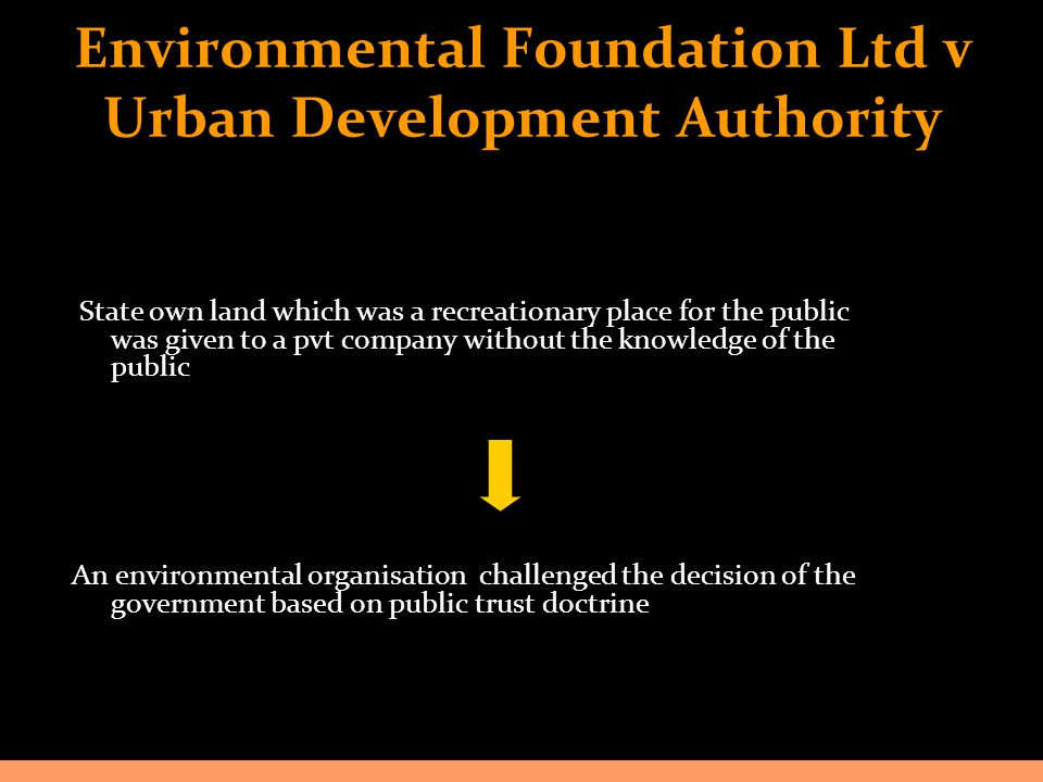 Environmental Foundation Ltd v Urban Development Authority State own land which was a recreationary place for the public was given to a pvt company wi