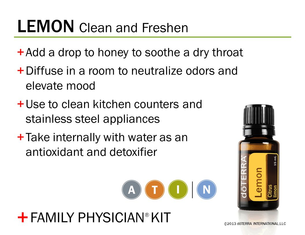 LEMON Clean and Freshen +Add a drop to honey to soothe a dry throat +Diffuse in a room to neutralize odors and elevate mood +Use to clean kitchen coun