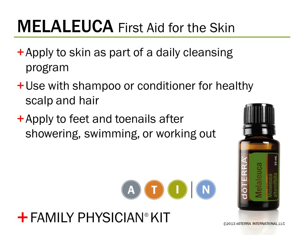 MELALEUCA First Aid for the Skin ©2013 dōTERRA INTERNATIONAL,LLC +Apply to skin as part of a daily cleansing program +Use with shampoo or conditioner