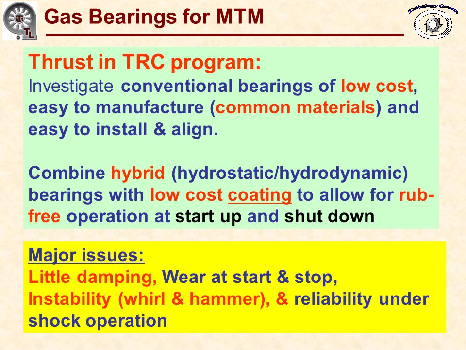 Gas Bearings for Oil-Free Turbomachinery Thrust in TRC program: Investigate conventional bearings of low cost, easy to manufacture (common materials)