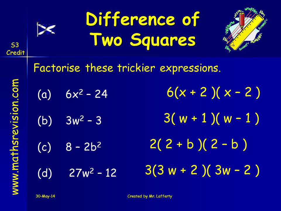 30-May-14Created by Mr.Lafferty www.mathsrevision.com Factorise these trickier expressions.
