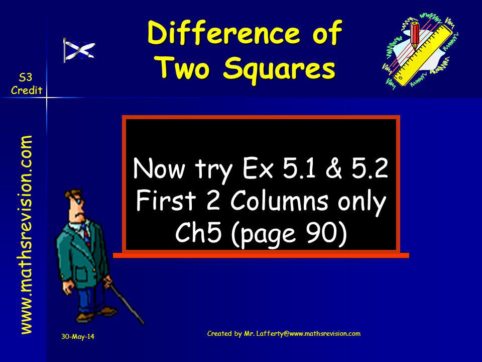 30-May-14 Created by Mr. Lafferty@www.mathsrevision.com Now try Ex 5.1 & 5.2 First 2 Columns only Ch5 (page 90) www.mathsrevision.com Difference of Tw