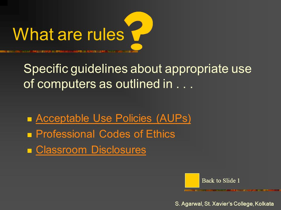 S. Agarwal, St. Xaviers College, Kolkata What are rules Specific guidelines about appropriate use of computers as outlined in... Acceptable Use Polici