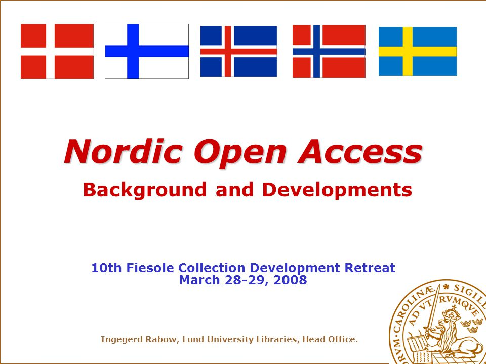 Ingegerd Rabow, Lund University Libraries, Head Office. Nordic Open Access Nordic Open Access Background and Developments 10th Fiesole Collection Deve