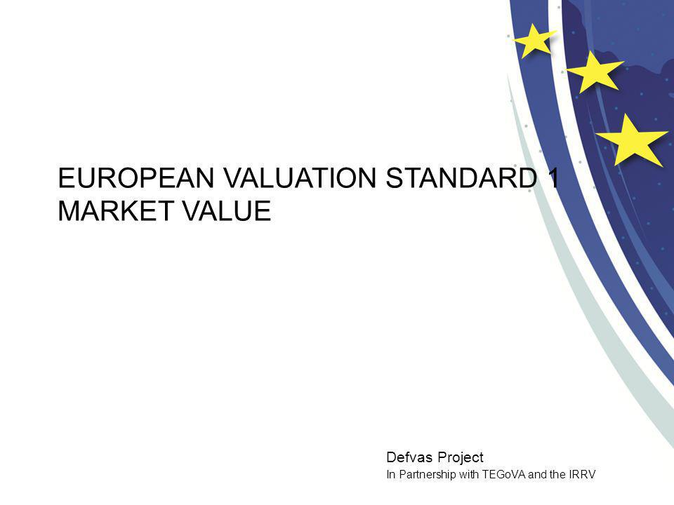 Defvas Project In Partnership with TEGoVA and the IRRV EUROPEAN VALUATION STANDARD 1 MARKET VALUE