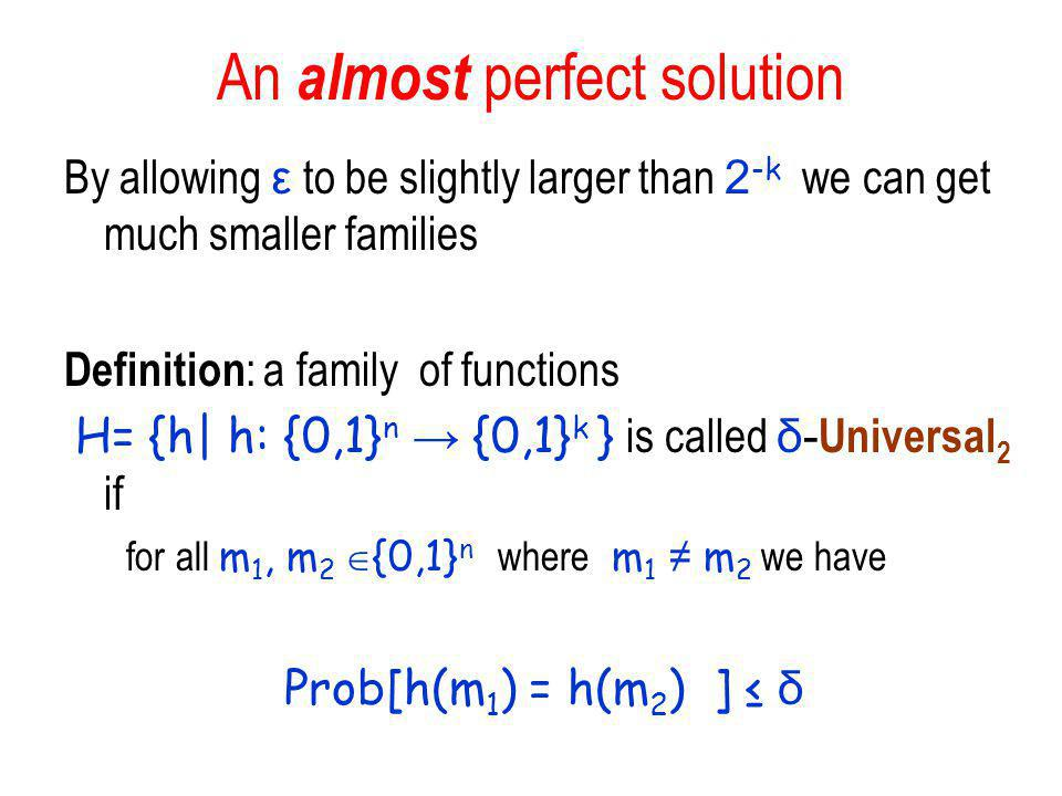 An almost perfect solution By allowing ε to be slightly larger than 2 -k we can get much smaller families Definition : a family of functions H= {h| h: