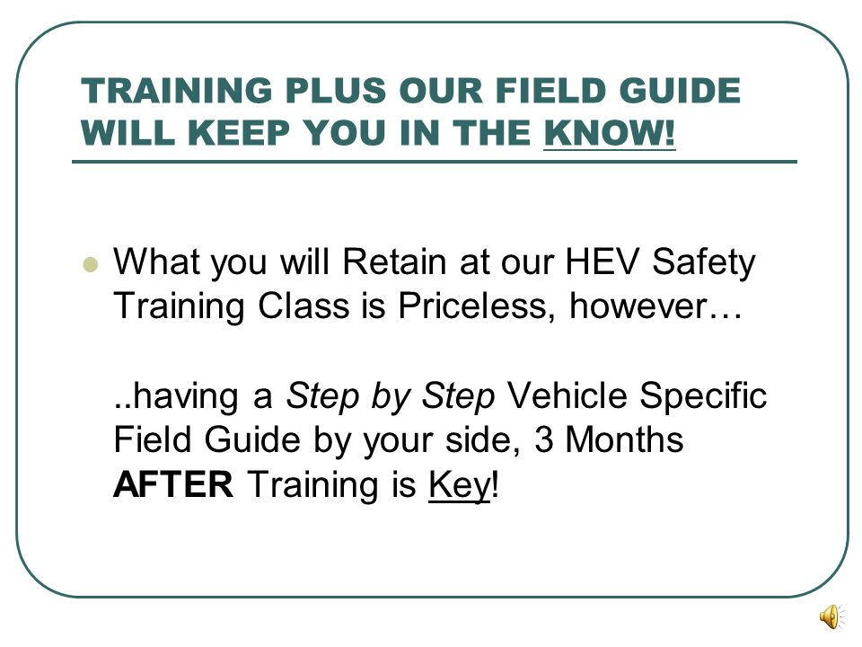 THE TIME FOR HEV SAFETY TRAINING IS NOW! KNOWLEDGE = SAFETY! Responding to an HEV Crash at 3am Tomorrow morning is NOT the Time to start thinking abou