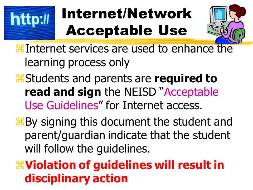 Internet/Network Acceptable Use zInternet services are used to enhance the learning process only zStudents and parents are required to read and sign t