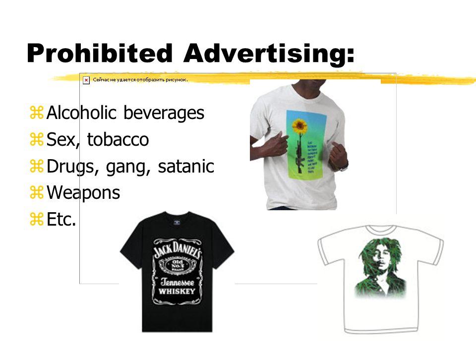 Prohibited Advertising: zAlcoholic beverages zSex, tobacco zDrugs, gang, satanic zWeapons zEtc.