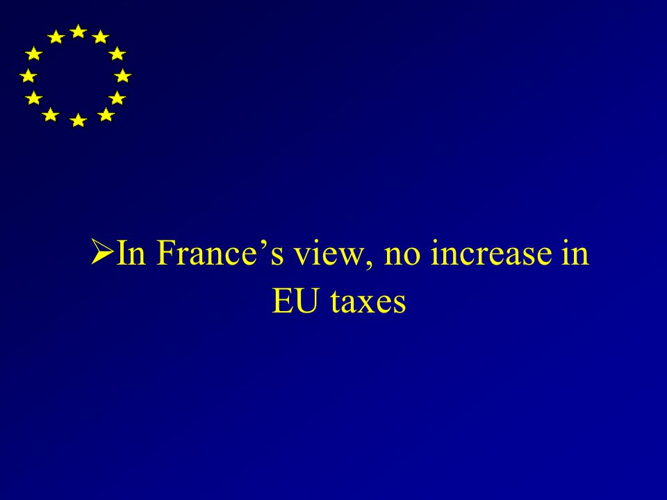 In Frances view, no increase in EU taxes