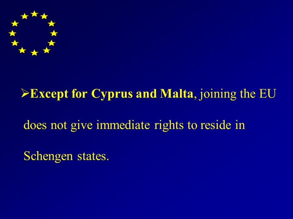Except for Cyprus and Malta, joining the EU does not give immediate rights to reside in Schengen states.