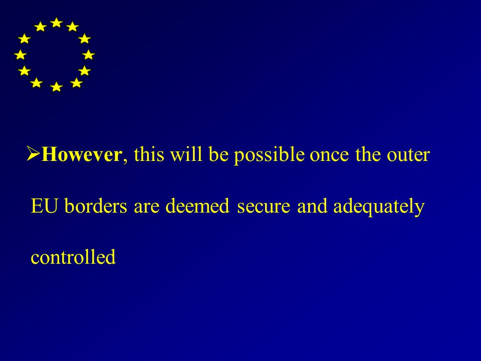 However, this will be possible once the outer EU borders are deemed secure and adequately controlled