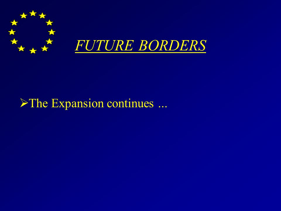 FUTURE BORDERS The Expansion continues...