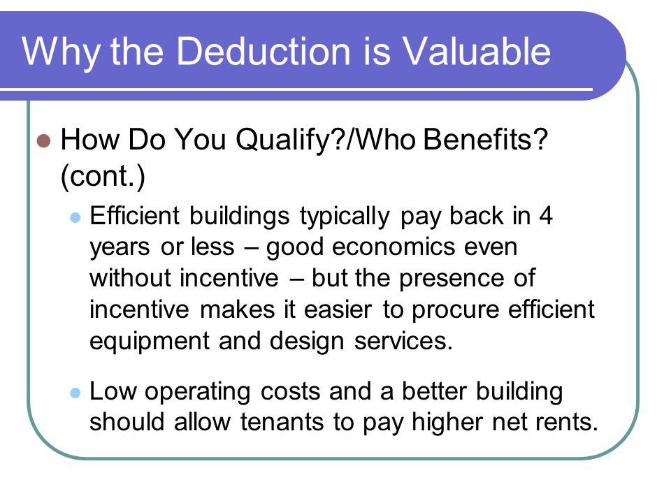 Why the Deduction is Valuable How Do You Qualify?/Who Benefits? (cont.) Efficient buildings typically pay back in 4 years or less – good economics eve