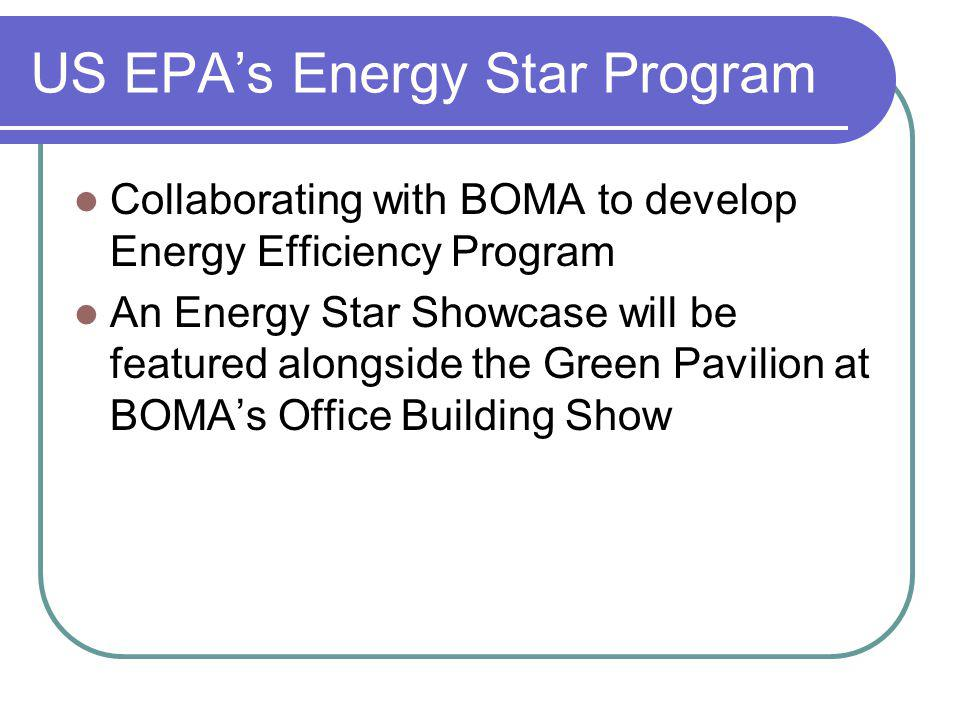 US EPAs Energy Star Program Collaborating with BOMA to develop Energy Efficiency Program An Energy Star Showcase will be featured alongside the Green