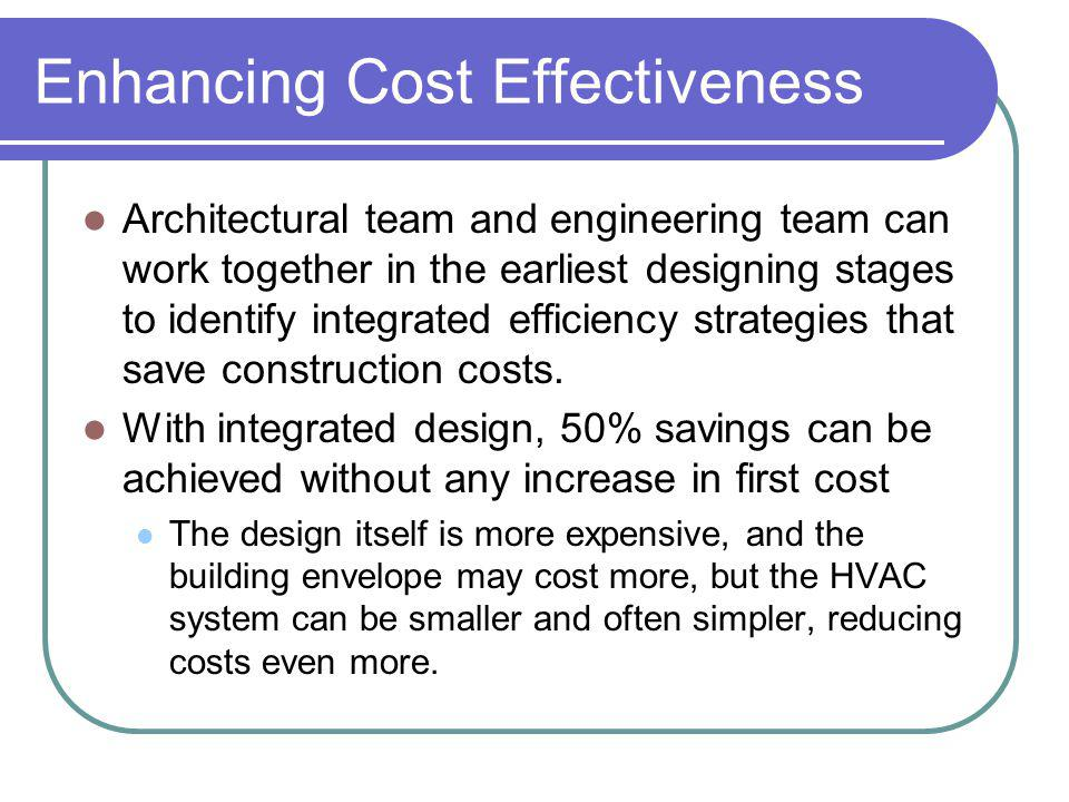 Enhancing Cost Effectiveness Architectural team and engineering team can work together in the earliest designing stages to identify integrated efficie