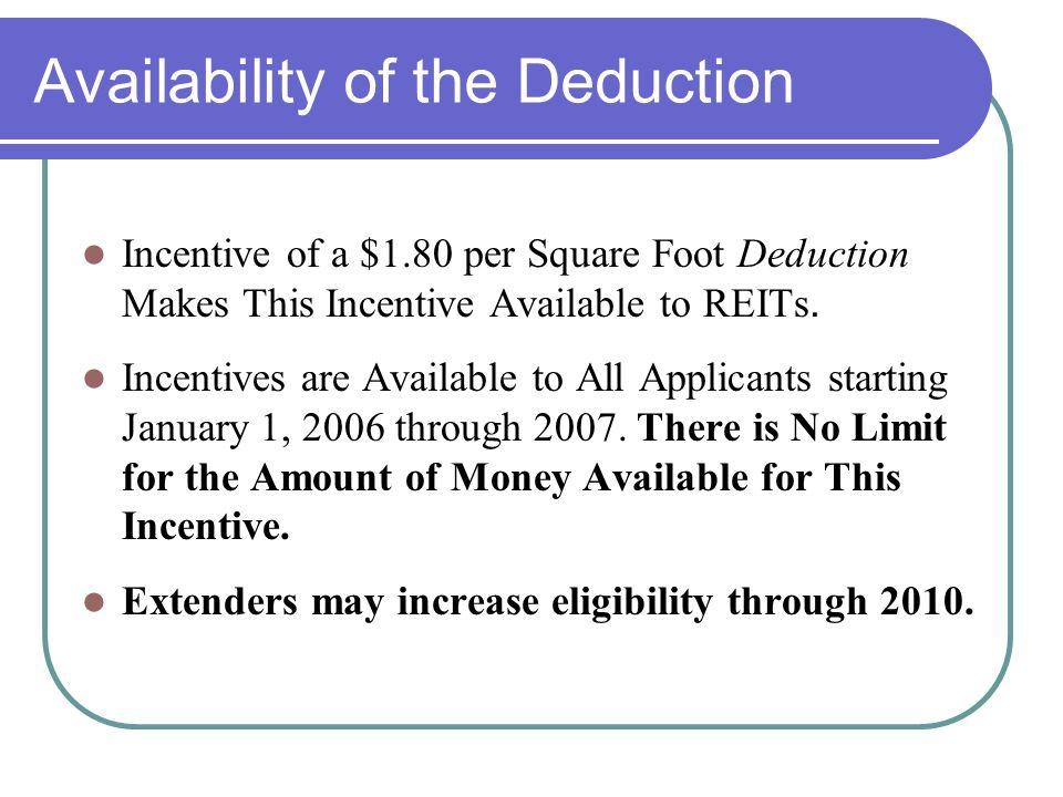 Availability of the Deduction Incentive of a $1.80 per Square Foot Deduction Makes This Incentive Available to REITs. Incentives are Available to All